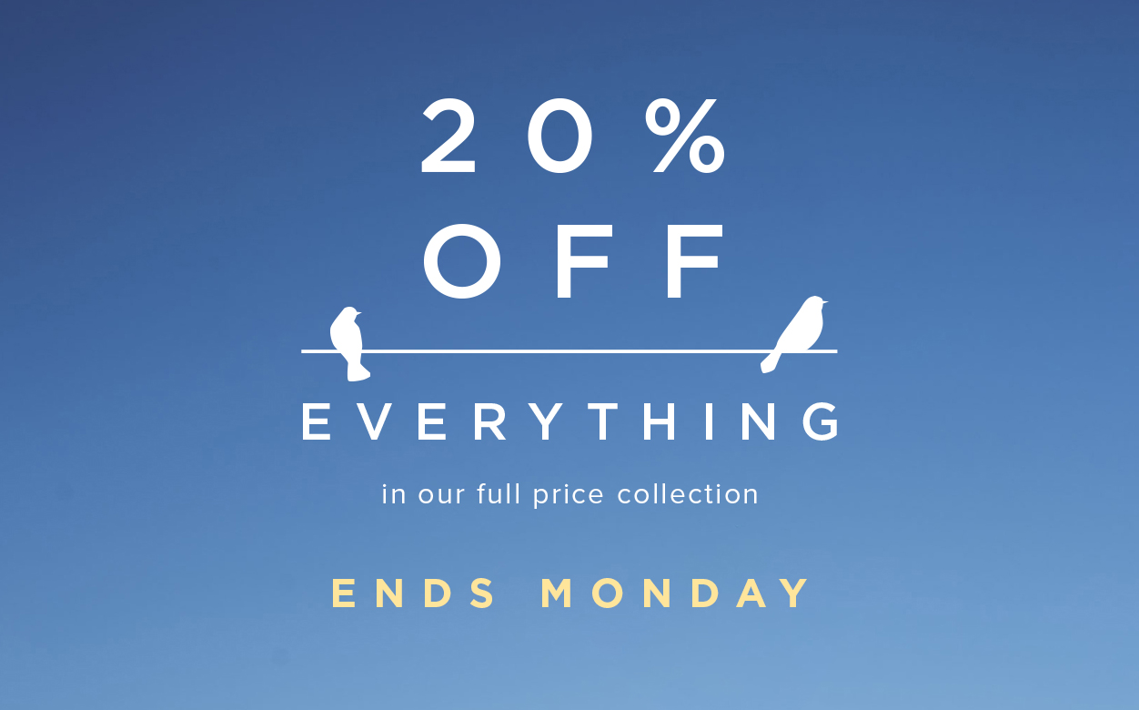 Ends Monday 20 percent Off Everything