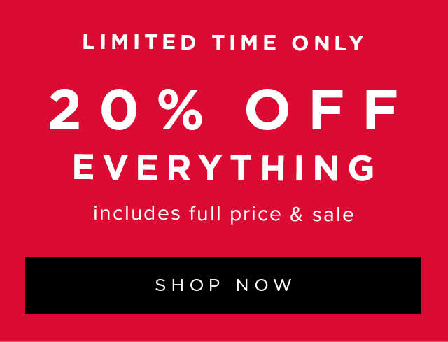 Limited Time: 20 Percent Off Everything