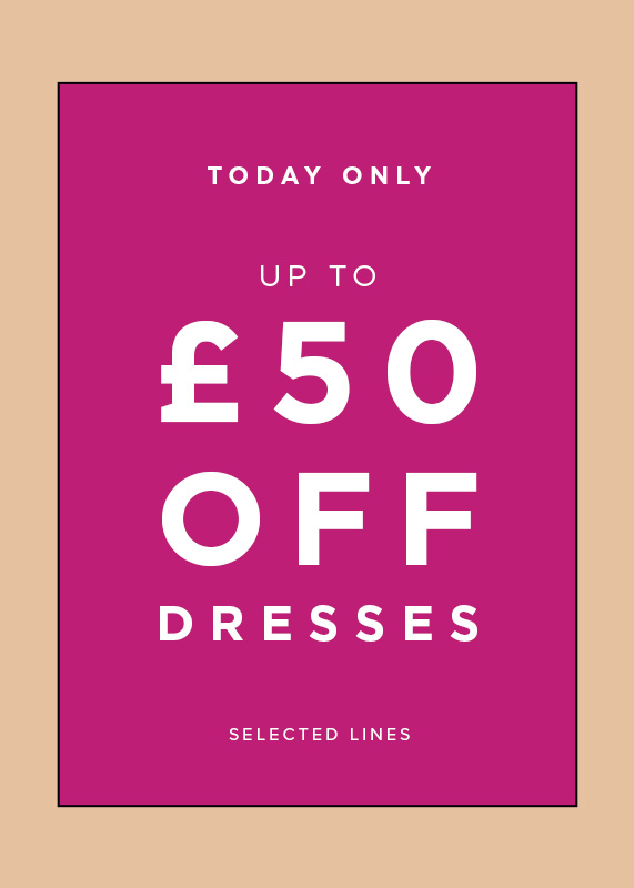 Today Only Up To £50 Off Dresses