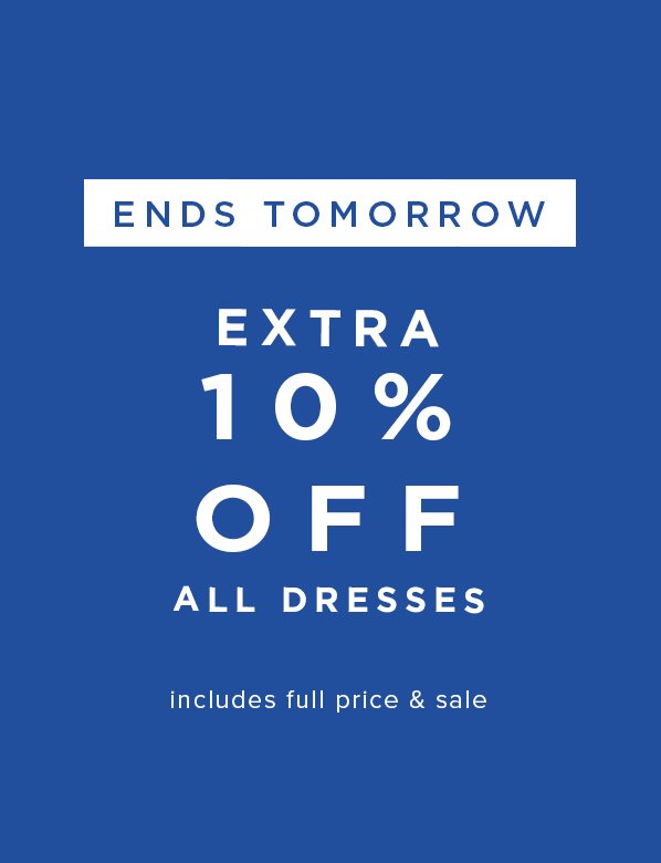 Extra 10% Off All Dresses. Ends Tomorrow.