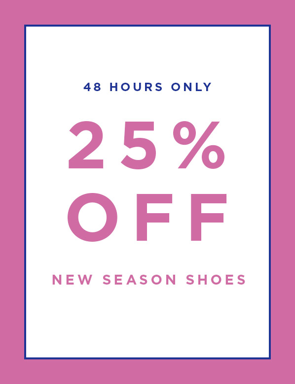 48 Hours Only: 25% Off New Season Shoes