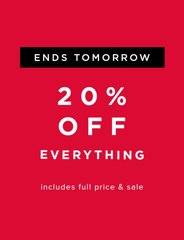 Extra 20% Off Everything ends tomorrow
