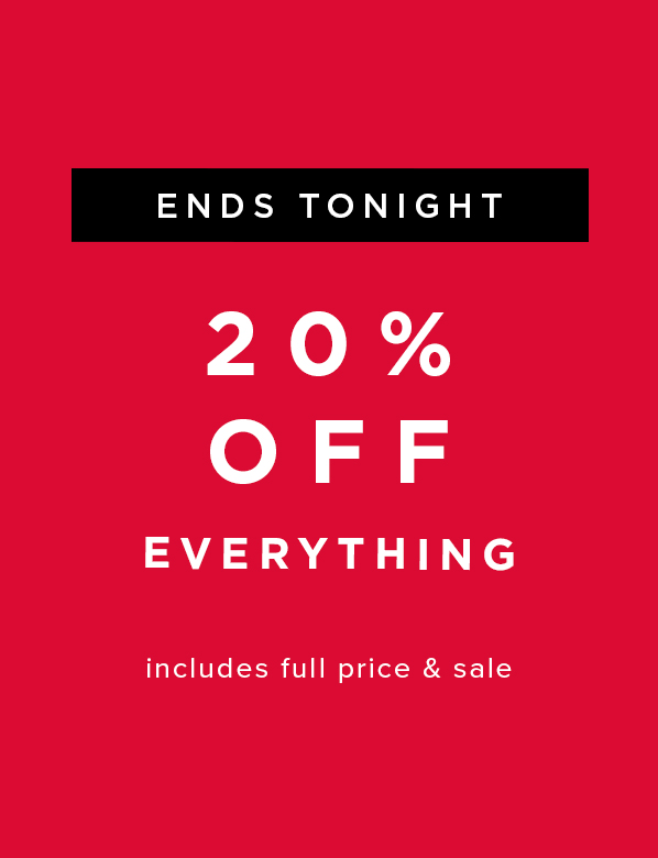 Extra 20% Off Everything ends tonight
