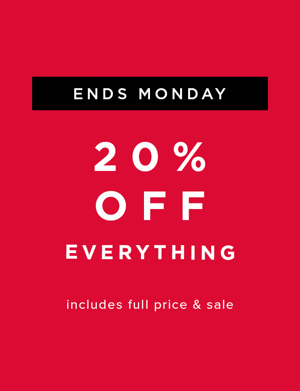 20% Off Everything ends monday