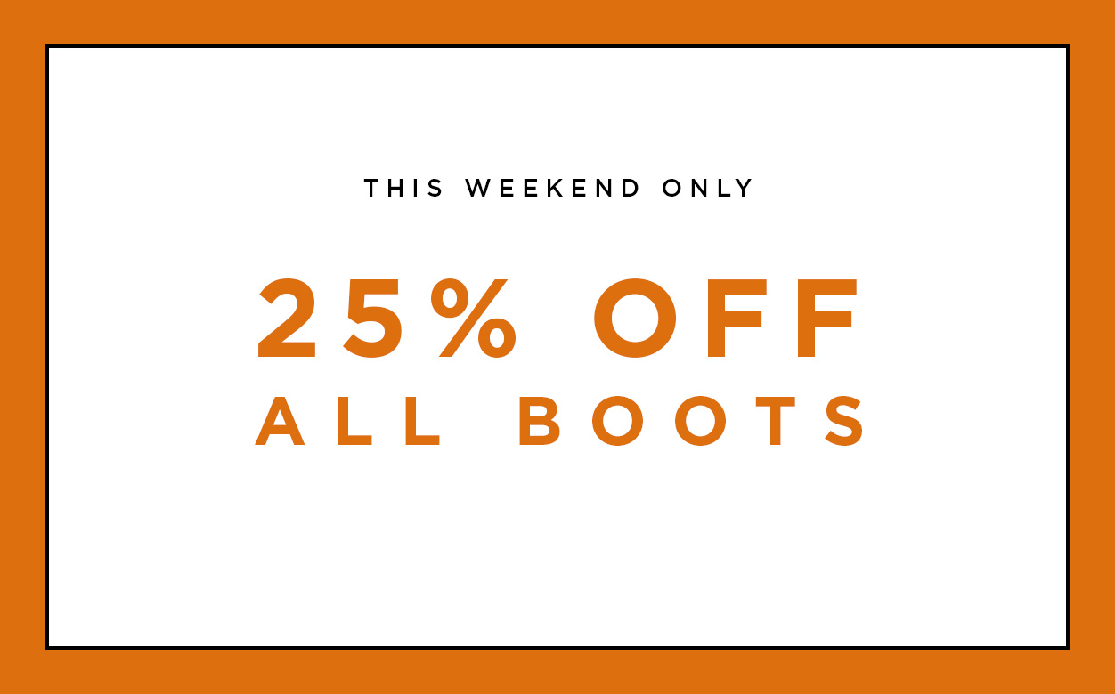 This Weekend Only 25% Off All Boots