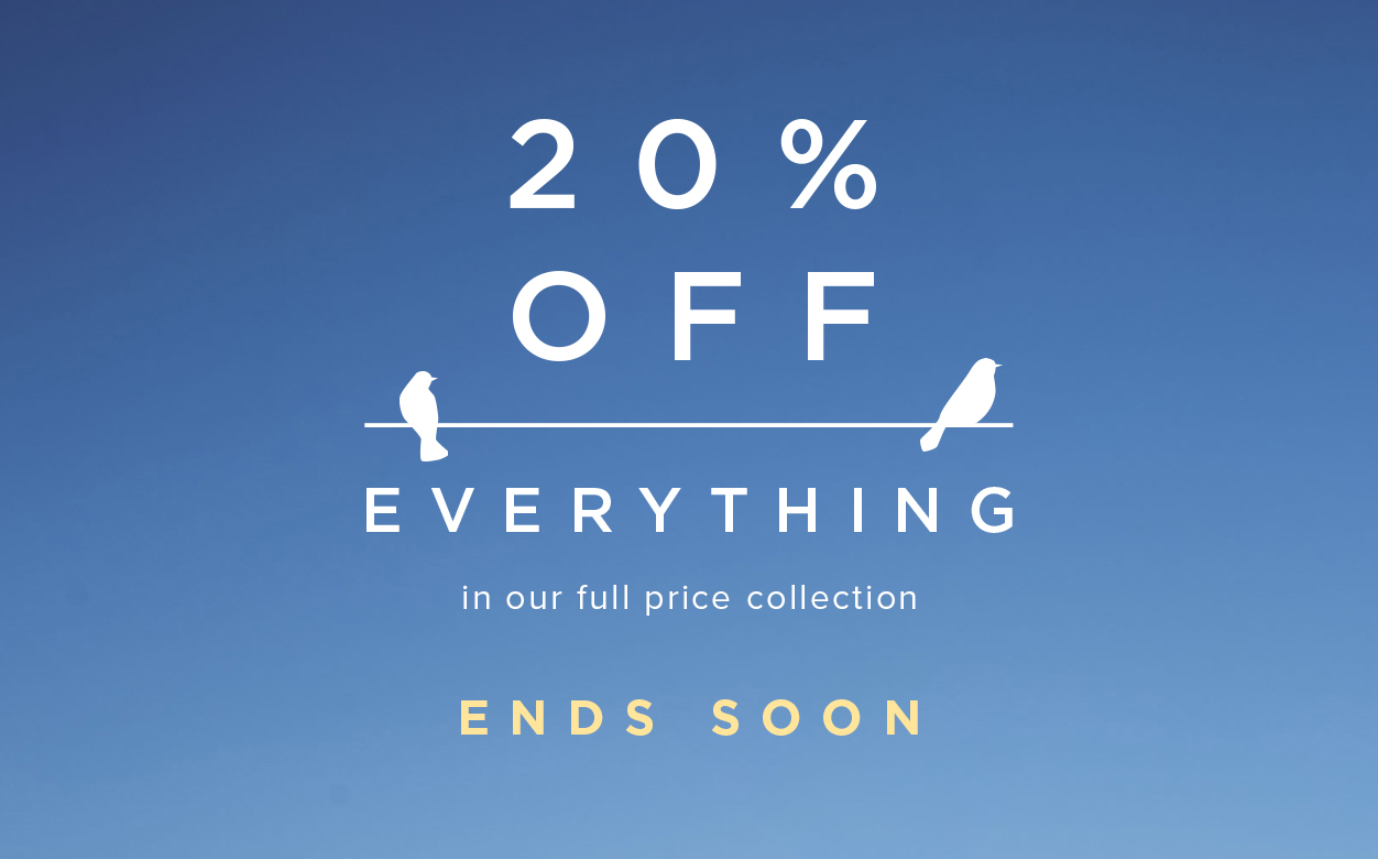 Ends Soon 20 percent Off Everything