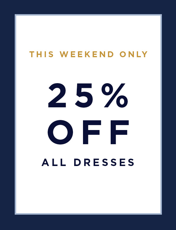 This Weekend Only: 25% Off Dresses