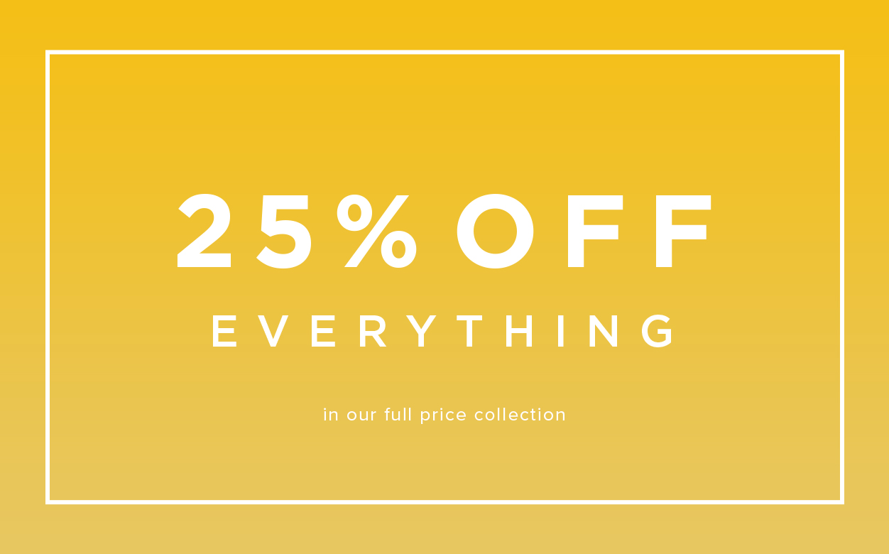 25 Percent Off Everything Full Price