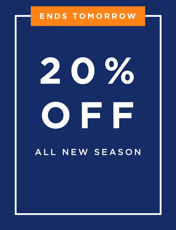 Ends Tomorrow: 20% Off All New Season
