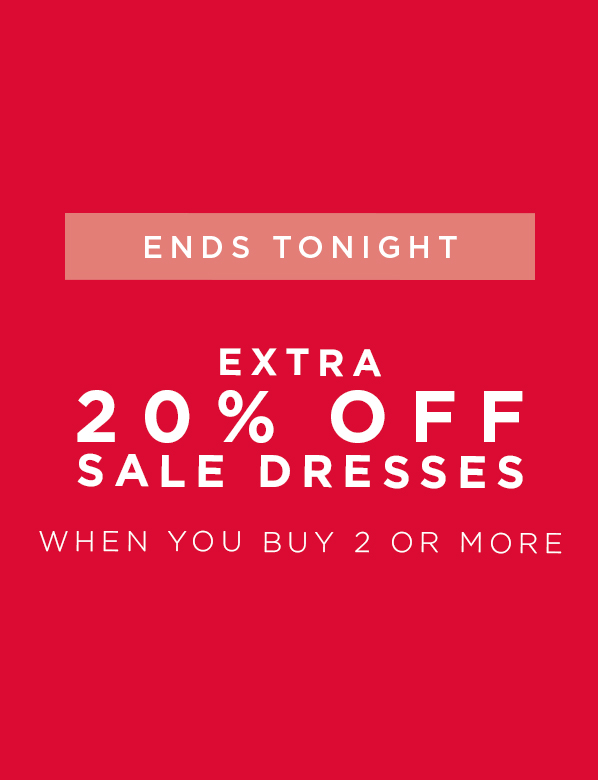 Sale Dresses Buy 2 or more and save 20% Ends Tonight