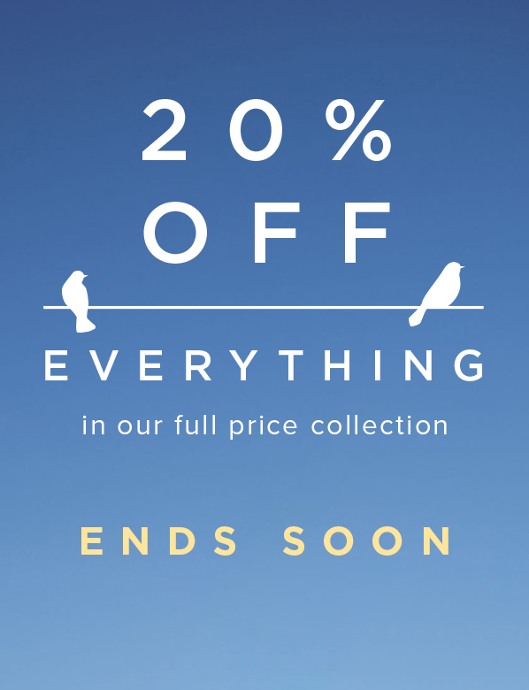 Ends Soon 20 percent off Everything.