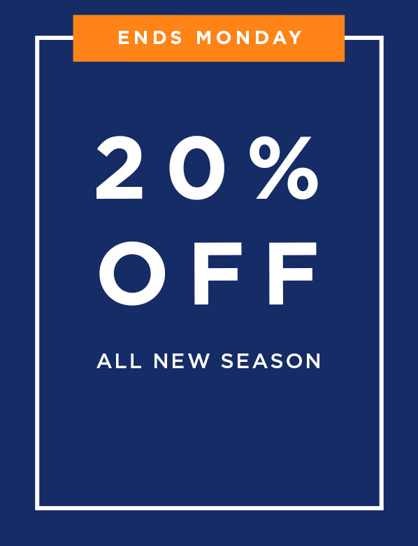 Ends Monday: 20% Off All New Season