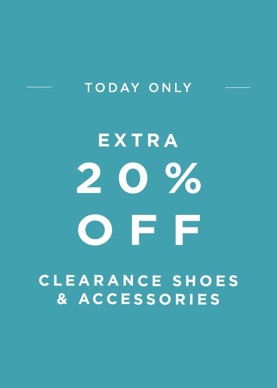 Today Only, 20 Percent Off All Sale Shoes & Accessories