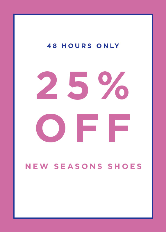 48 Hours Only: 25% Off All New Season Shoes
