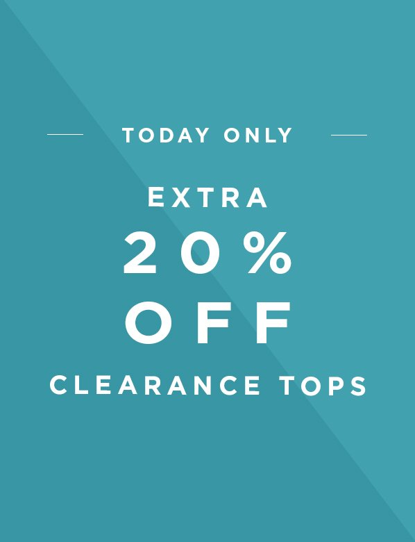 Today Only Extra 20 Percent Off Clearence Tops