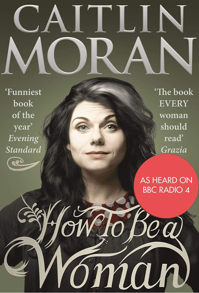 The front cover of Caitlin Moran, How To Be A Woman
