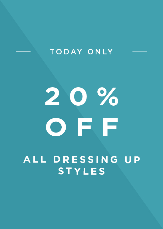 Today Only, 20 Percent Off All Dressed Up Styles