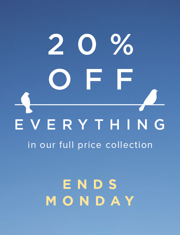 Ends Monday 20 percent off Everything.