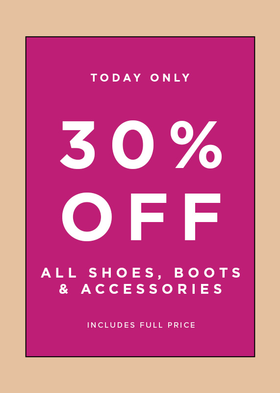 Today Only 30% Off Shoes and Accessories