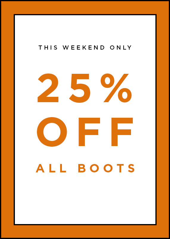 25% Off All Boots This Weekend Only