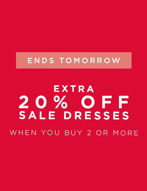 Sale Dresses Buy 2 or more and save 20% Ends Tomorrow