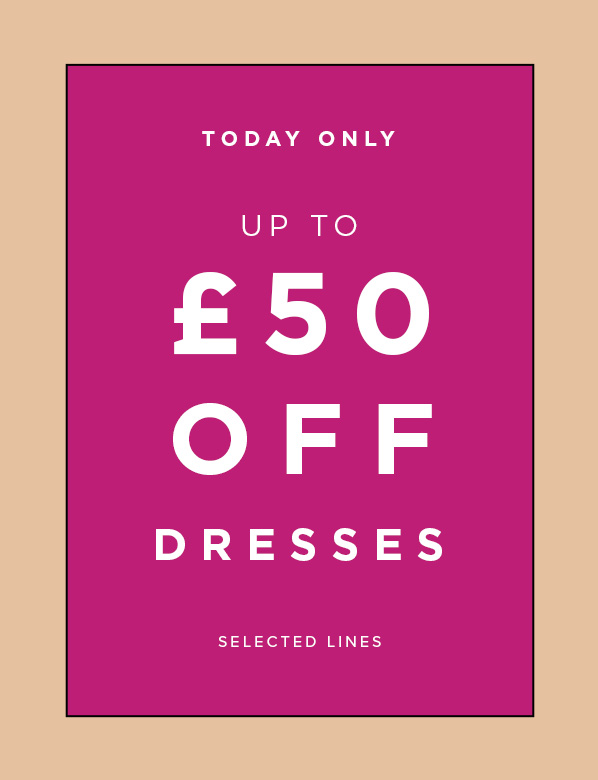 Today Only: Up to £50 Off Selected Dresses
