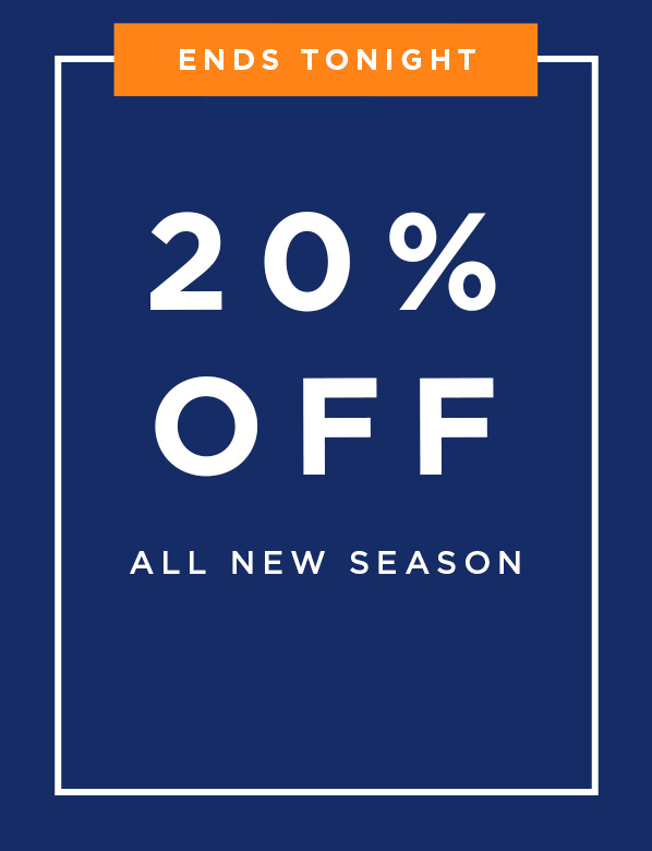 Ends Tonight: 20% Off All New Season